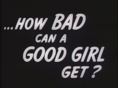 How Bad Can A Good Girl Get