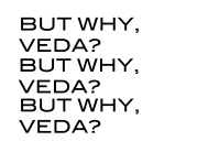 BUT WHY, VEDA