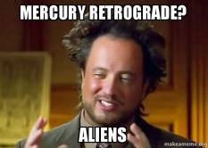 The Eye of Vintage Blog Shop-Mercury Retrograde 2019-ancient aliens meme