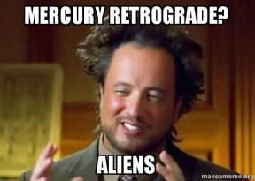 The Eye of Vintage Blog Shop-Mercury Retrograde 2019-ancient aliens meme