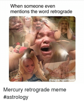 when-someone-even-mentions-the-word-retrograde-superspiritual-mercury-retrograde-35396552