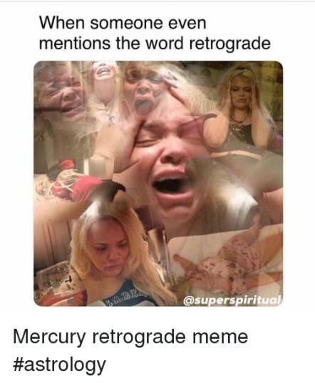 when-someone-even-mentions-the-word-retrograde-superspiritual-mercury-retrograde-35396552